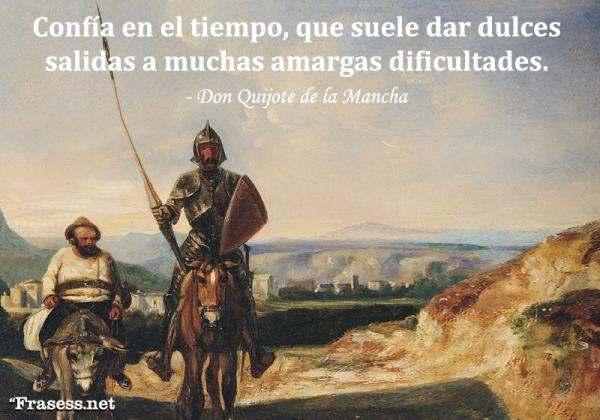 Frases de Don Quijote de la Mancha - Confía en el tiempo, que suele dar dulces salidas a muchas amargas dificultades.