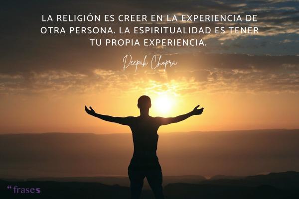 Frases de renovación - La religión es creer en la experiencia de otra persona. La espiritualidad es tener tu propia experiencia.