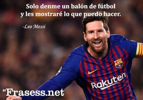 Frases de fútbol - Solo denme un balón de fútbol y les mostraré lo que puedo hacer.