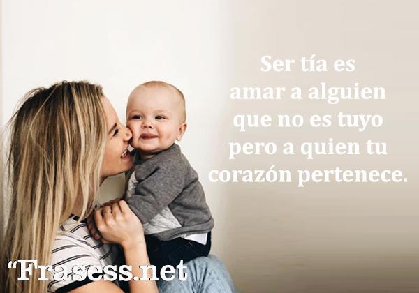 Frases para sobrinos - Ser tía es amar a alguien que no es tuyo pero a quien tu corazón pertenece.