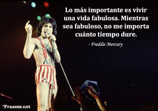 Frases de Freddie Mercury - Lo más importante es vivir una vida fabulosa. Mientras sea fabuloso, no me importa cuánto tiempo dure.