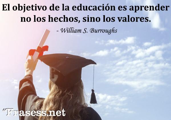 Frases de graduación - El objetivo de la educación es aprender no los hechos, sino los valores.