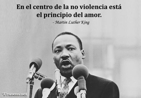 Frases de Martin Luther King - En el centro de la no violencia está el principio del amor.