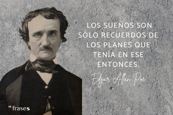 Frases de Edgar Allan Poe - Los sueños son sólo recuerdos de los planes que tenía en ese entonces.