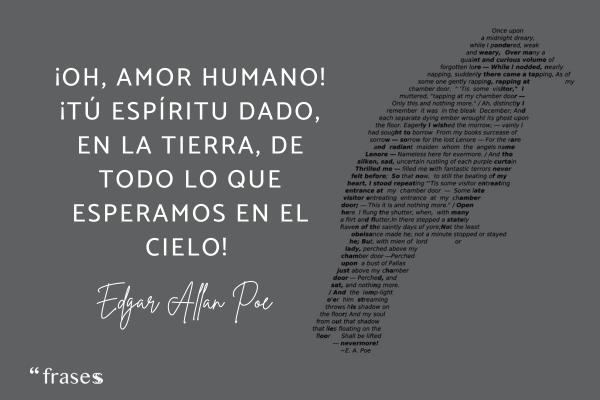 Frases de Edgar Allan Poe - ¡Oh, amor humano! ¡Tú espíritu dado, en la Tierra, de todo lo que esperamos en el Cielo!