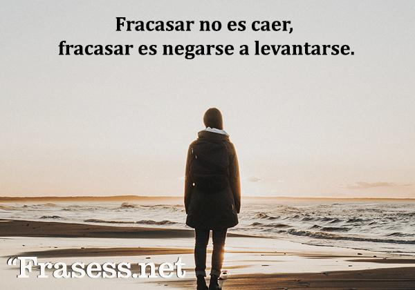 Frases de esperanza - Fracasar no es caer, fracasar es negarse a levantarse.