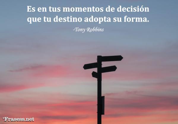 Frases de emprendedores - Es en tus momentos de decisión que tu destino adopta su forma.