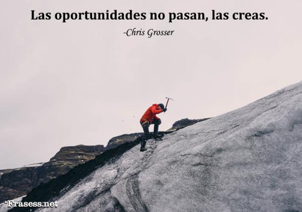 Frases de emprendedores - Las oportunidades no pasan, las creas.