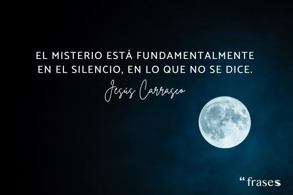 Frases misteriosas - El misterio está fundamentalmente en el silencio, en lo que no se dice.