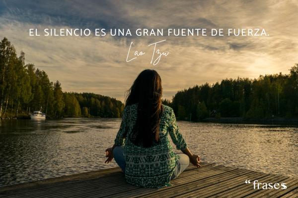 Frases de plenitud emocional - El silencio es una gran fuente de fuerza.