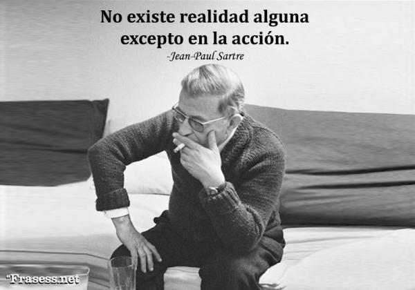 Frases de Jean-Paul Sartre - No existe realidad alguna excepto en la acción.