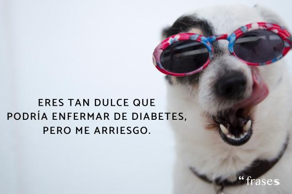 Frases para la Semana de la Dulzura - Eres tan dulce que podría enfermar de diabetes, pero me arriesgo.