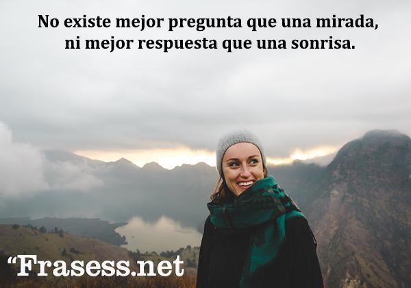 Frases de sonrisas - No existe mejor pregunta que una mirada, ni mejor respuesta que una sonrisa.