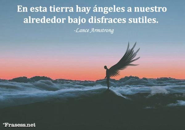 Frases de ángeles - En esta tierra hay ángeles a nuestro alrededor bajo disfraces sutiles.