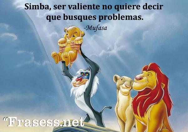 Frases de El Rey León - Simba, ser valiente no quiere decir que busques problemas.