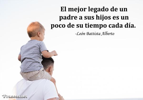 Frases para padres primerizos - El mejor legado de un padre a sus hijos es un poco de su tiempo cada día.