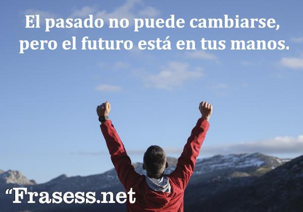 Frases de Ánimo y Aliento - El pasado no puede cambiarse, pero el futuro está en tus manos.