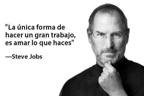 Frases de Steve Jobs - La única forma de hacer un gran trabajo, es amar lo que haces.