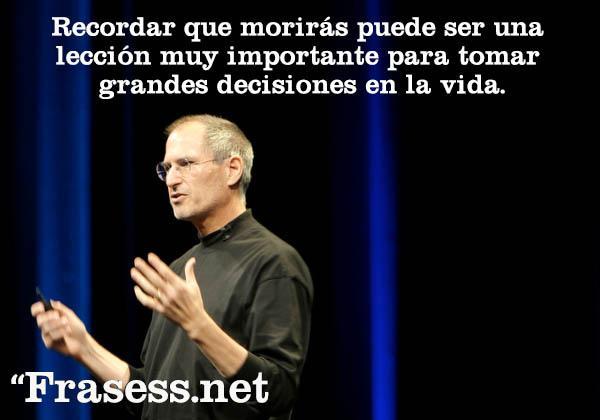 Frases de Steve Jobs - Recordar que morirás puede ser una lección muy importante para tomar grandes decisiones en la vida.