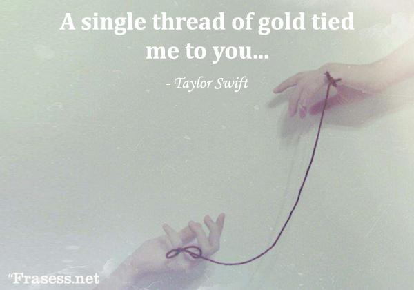 Frases de amor en inglés - A single thread of gold tied me to you. (Un solo hilo de oro me me ataba a ti)