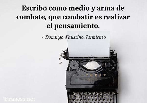 Frases de poetas - Escribo como medio y arma de combate, que combatir es realizar el pensamiento.