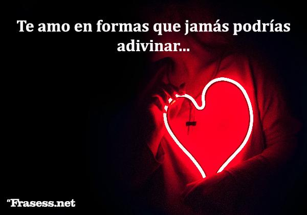 Mensajes de amor - Te amo en formas que jamás podrías adivinar...