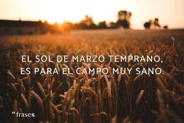 Frases sobre el Sol - El sol de marzo temprano, es para el campo muy sano.