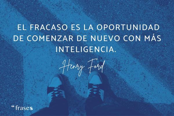 Frases de empezar de nuevo - El fracaso es la oportunidad de comenzar de nuevo con más inteligencia.