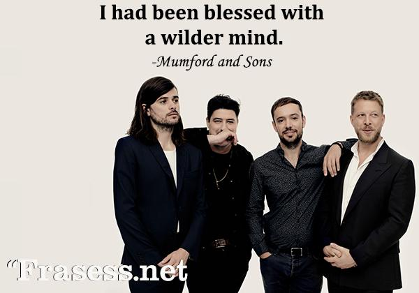 Frases de canciones en inglés - I had been blessed with a wilder mind. (Fui bendecido con una mente salvaje)
