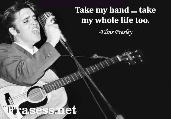 Frases de canciones en inglés - Take my hand, take my whole life too. (Toma mi mano, toma mi vida entera también)
