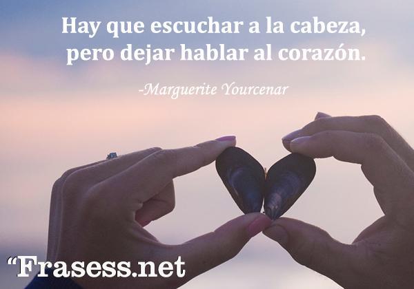 Frases para el amor de mi vida - Hay que escuchar a la cabeza, pero dejar hablar al corazón.