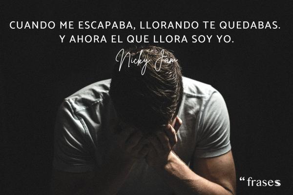 Frases de Nicky Jam - Cuando me escapaba, llorando te quedabas. Y ahora el que llora soy yo.