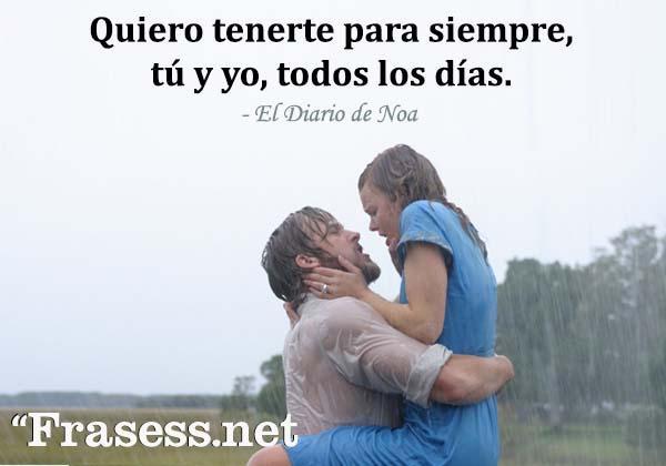 Frases de El Diario de Noa - Quiero tenerte para siempre, tú y yo, todos los días.