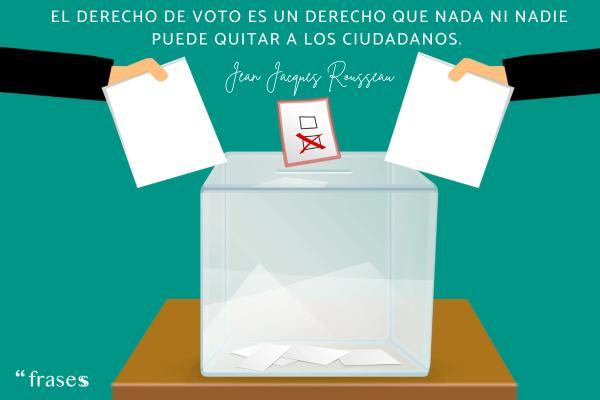 Frases sobre la democracia - El derecho de voto es un derecho que nada ni nadie puede quitar a los ciudadanos.