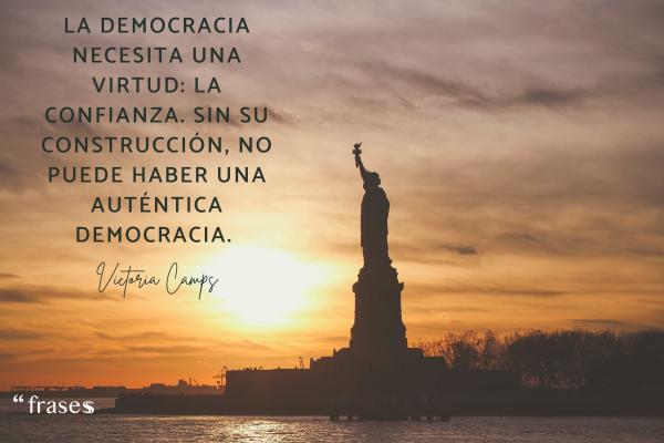 Frases sobre la democracia - La democracia necesita una virtud: la confianza. Sin su construcción, no puede haber una auténtica democracia.
