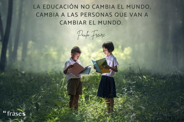Frases sobre la democracia - La educación no cambia el mundo, cambia a las personas que van a cambiar el mundo.