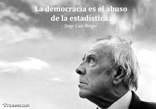 Frases de política - La democracia es el abuso de la estadística.