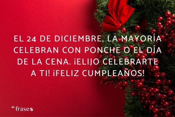 Frases de diciembre - El 24 de diciembre, la mayoría celebran con ponche o el día de la cena. ¡Elijo celebrarte a ti! ¡Feliz cumpleaños!
