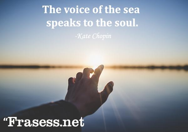 Frases del mar - The voice of the sea speaks to the soul. (La voz del mar le habla al alma)