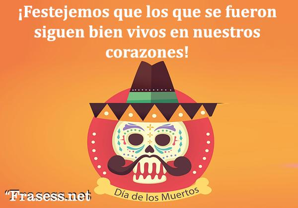 Frases de Día de Muertos - ¡Festejemos que los que se fueron siguen bien vivos en nuestros corazones!