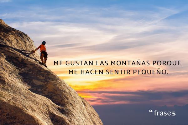 Frases de montaña - Me gustan las montañas porque me hacen sentir pequeño.