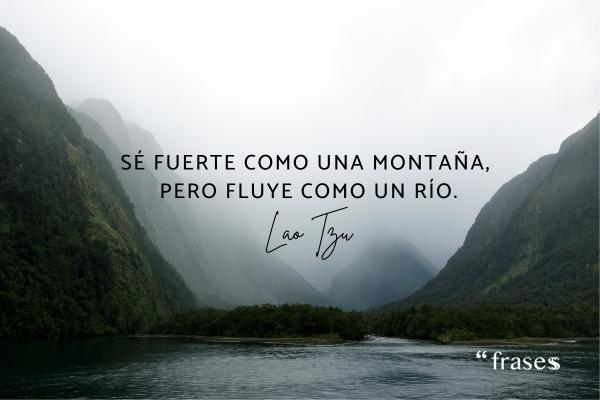 Frases de montaña - Sé fuerte como una montaña, pero fluye como un río.