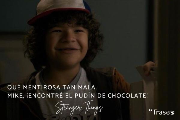 Frases de Stranger Things - Qué mentirosa tan mala. Mike, ¡encontré el pudín de chocolate!