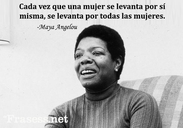Frases de Maya Angelou - Cada vez que una mujer se levanta por sí misma, se levanta por todas las mujeres.