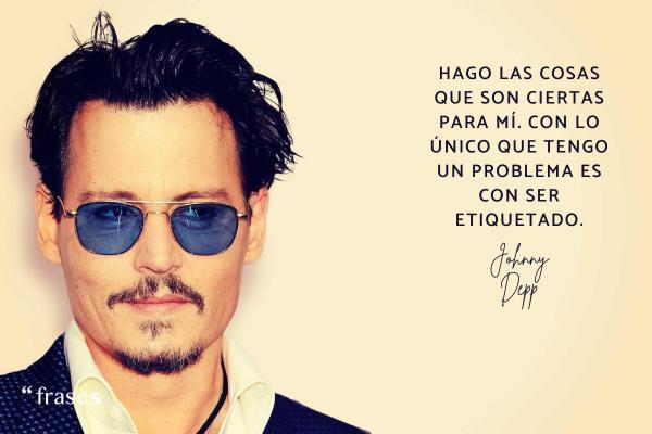 Frases de Johnny Depp - Hago las cosas que son ciertas para mí. Con lo único que tengo un problema es con ser etiquetado.
