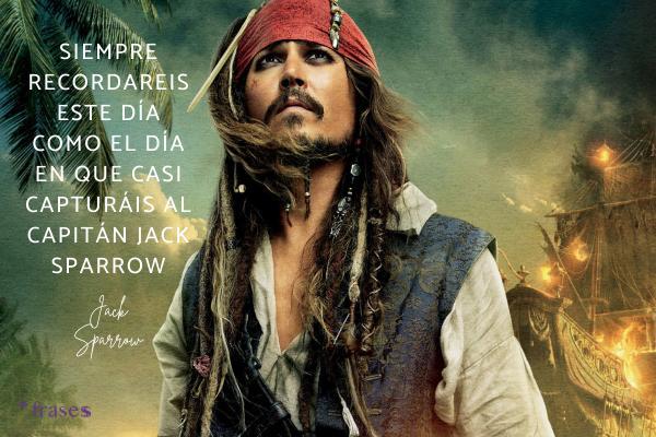 Frases de Johnny Depp - Siempre recordaréis este día como el día en que casi capturáis al capitán Jack Sparrow.