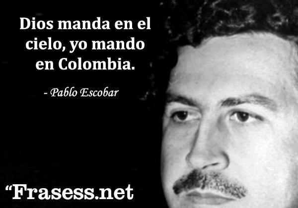 Frases de Pablo Escobar - Dios manda en el cielo, yo mando en Colombia.
