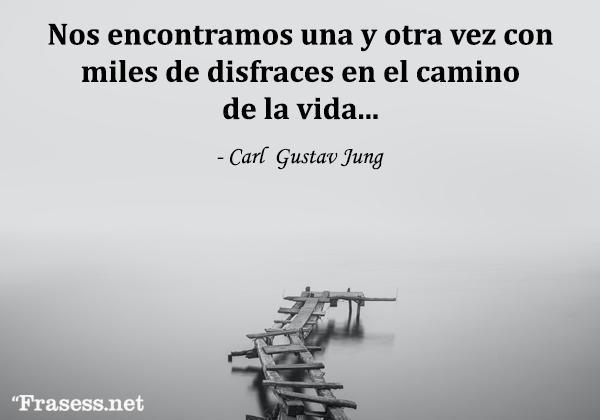 Frases de Carl Jung - Nos encontramos una y otra vez con miles de disfraces en el camino de la vida.