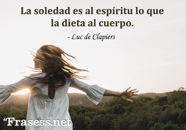 Frases de soledad - La soledad es al espíritu lo que la dieta al cuerpo.