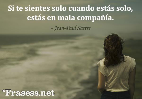 Frases de soledad - Si te sientes solo cuando estás solo, estás en mala compañía.